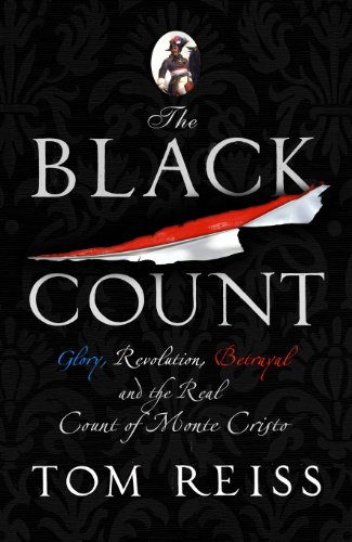 The Black Count: Glory, Revolution, Betrayal, and the Real Count of Monte Cristo - Tom Reiss