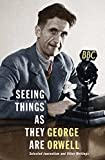 Seeing things as they are : selected journalism and other writings / George Orwell ; selected and annotated by Peter Davison