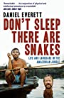 Don't Sleep, There are Snakes: Life and Language in the Amazonian Jungle - Daniel Everett