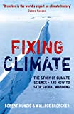 Fixing climate : the story of climate science - and how to stop global warming / Robert Kunzig & Wallace Broecker