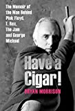Have a cigar! : the memoir of the man behind Pink Floyd, T. Rex, The Jam and George Michael / Bryan Morrison ; edited by Barry Johnston