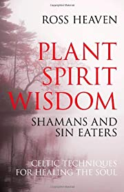 Plant Spirit Wisdom: Celtic Healing and the…