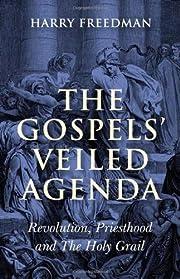 The Gospels' Veiled Agenda: Revolution,…