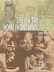 Life on the home front WWII : lost words –…