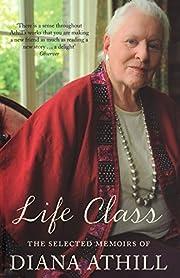 Life Class: The Selected Memoirs of Diana…