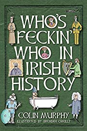 Who's Feckin' Who in Irish History (The…
