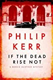 If the Dead Rise Not: A Bernie Gunther Mystery, Philip Kerr