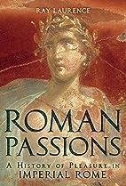Roman Passions: A History of Pleasure in…