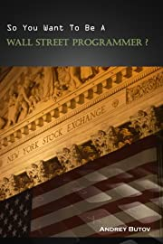 So You Want To Be A Wall Street Programmer?…