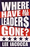 Where Have All the Leaders Gone? (Book) written by Lee Iacocca