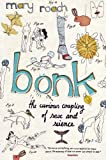 Bonk : the curious coupling of sex and science / Mary Roach