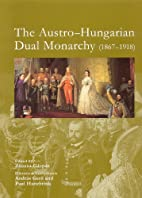 The Austro-Hungarian Dual Monarchy 1867-1918…