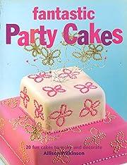Fantastic Party Cakes: 20 Fun Cakes to Make…
