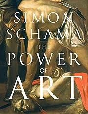 POWER OF ART, THE – tekijä: Simon Schama