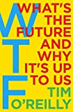 WTF?: What's the Future and Why It's Up to Us @amazon.com