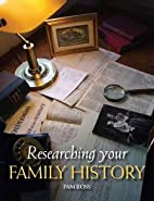 Researching Your Family History by Pam Ross