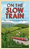 On The Slow Train: Twelve Great British Railway Journeys
