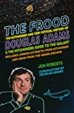 The Frood : the authorised and very official history of Douglas Adams & the Hitchhikers Guide to the Galaxy / Jem Roberts ; [introduction by Douglas Adams]