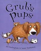 Grub's Pups. ABI Burlingham & Sarah…