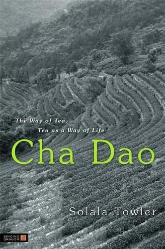 Cha Dao: The Way of Tea, Tea as a Way of Life, Towler, Solala