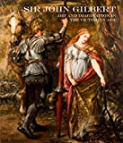 Sir John Gilbert : art and imagination in the Victorian age / edited by Spike Bucklow and Sally Woodcock ; with contributions by Mark Bills ... [et al.]