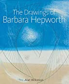 The Drawings of Barbara Hepworth by Dr Alan…