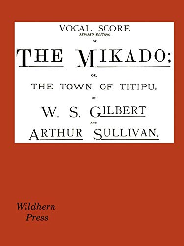 The Mikado composed by Arthur Sullivan; written by W. S. Gilbert
