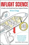 Inflight science : a guide to the world from your airplane window / Brian Clegg