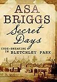 Secret days : code-breaking in Bletchley Park / Asa Briggs