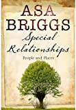 Special relationships : people and places / Asa Briggs