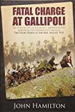 Fatal charge at Gallipoli : the story of one of the bravest, and most futile, actions of the Dardanelles campaign; the Light Horse at the Nek, August 1915 / John Hamilton