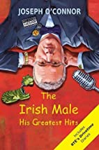 The Irish Male: His Greatest Hits by Joseph…