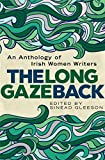 The long gaze back : an anthology of Irish women writers / edited by Sinéad Gleeson