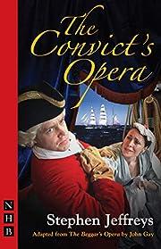 The Convict's Opera de Stephen Jeffreys