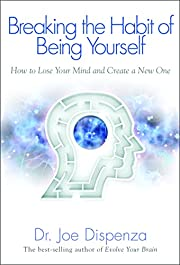 Breaking the Habit of Being Yourself: How to…