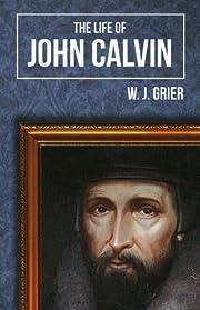 Life of John Calvin, The av W. J. Grier