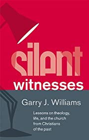 Silent Witnesses: Lessons on theology, life,…