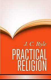 Practical Religion [HC] de J. C. Ryle