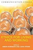 Ethics for living and working / edited by Simon Robinson and John Strain