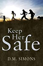 Keep Her Safe by D. M. Simons