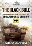 The Black Bull : from Normandy to the Baltic with the 11th Armoured Division / Patrick Delaforce