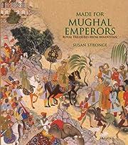 Made for Mughal Emperors: Royal Treasures…