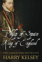 Philip of Spain, King of England: The…
