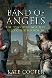 Band of angels : the forgotten world of of early Christian women / Kate Cooper