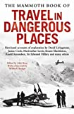The mammoth book of travel in dangerous places / edited by John Keay ; with a foreword by Wilfred Thesiger