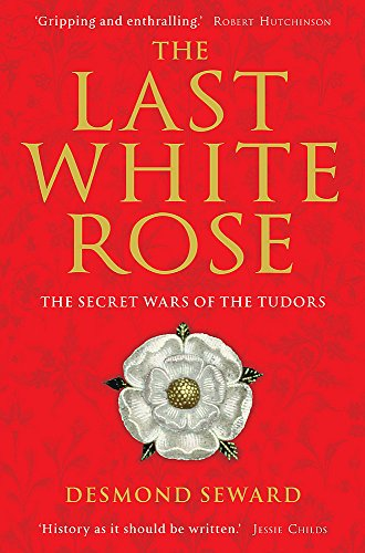 Last White Rose: The Secret Wars of the Tudors - Desmond Seward
