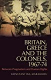 Britain, Greece and the Colonels, 1967-74: A Troubled Relationship (LSE Hellenic Observatory Series)
