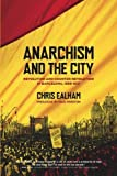 Anarchism and the City: Revolution and Counter-Revolution in Barcelona, 1898-1937, Chris Ealham