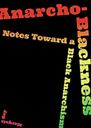 Anarcho-Blackness: Notes Toward a Black…