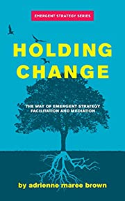 Holding Change: The Way of Emergent Strategy…